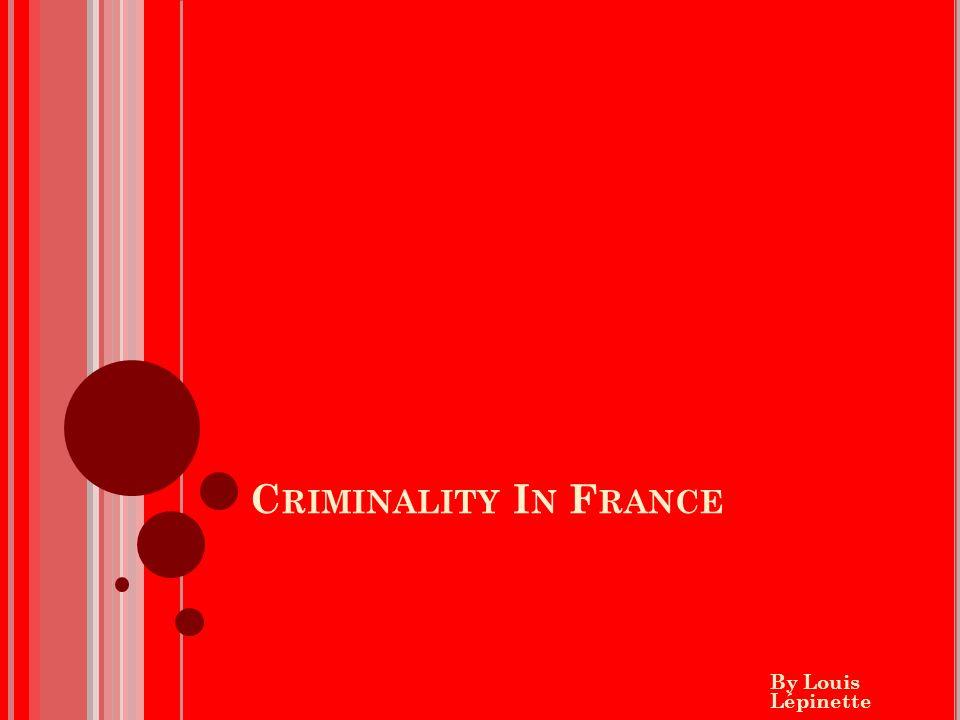 C RIMINALITY I N F RANCE By Louis Lépinette