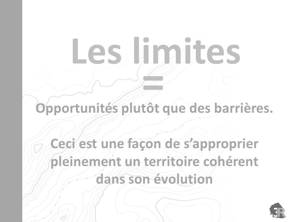 Les limites Opportunités plutôt que des barrières. Ceci est une façon de sapproprier pleinement un territoire cohérent dans son évolution =