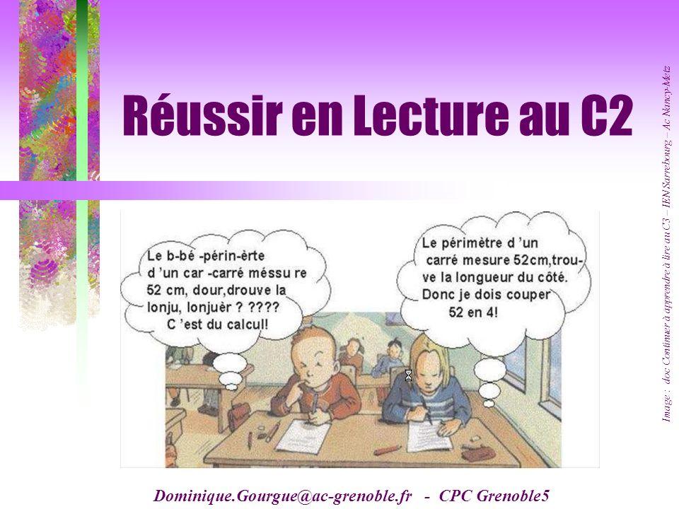 Réussir en Lecture au C2 Dominique.Gourgue@ac-grenoble.fr - CPC Grenoble5 Image : doc Continuer à apprendre à lire au C3 – IEN Sarrebourg – Ac Nancy-M