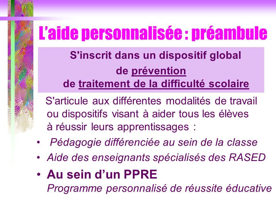 Laide personnalisée : préambule S'articule aux différentes modalités de travail ou dispositifs visant à aider tous les élèves à réussir leurs apprenti