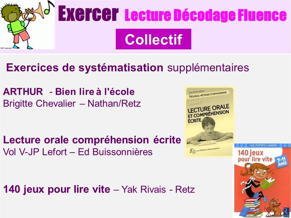 Exercer Lecture Décodage Fluence Exercices de systématisation supplémentaires ARTHUR - Bien lire à l'école Brigitte Chevalier – Nathan/Retz Lecture or