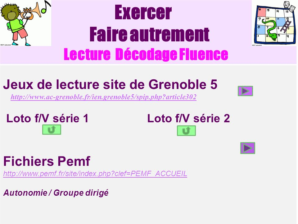 Exercer Faire autrement Lecture Décodage Fluence Jeux de lecture site de Grenoble 5 http://www.ac-grenoble.fr/ien.grenoble5/spip.php?article302 Loto f