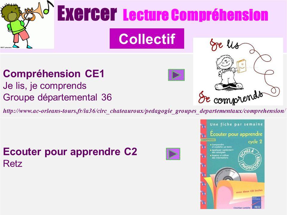 Exercer Lecture Compréhension Compréhension CE1 Je lis, je comprends Groupe départemental 36 Ecouter pour apprendre C2 Retz Collectif http://www.ac-or