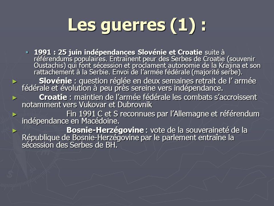 Les guerres (1) : 1991 : 25 juin indépendances Slovénie et Croatie suite à référendums populaires. Entraînent peur des Serbes de Croatie (souvenir Ous