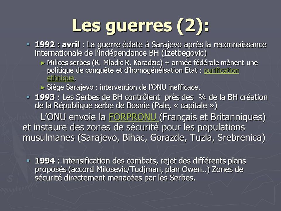 Les guerres (2): 1992 : avril : La guerre éclate à Sarajevo après la reconnaissance internationale de lindépendance BH (Izetbegovic) 1992 : avril : La