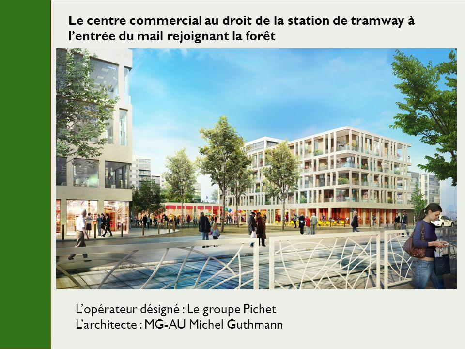 Le centre commercial au droit de la station de tramway à lentrée du mail rejoignant la forêt Lopérateur désigné : Le groupe Pichet Larchitecte : MG-AU