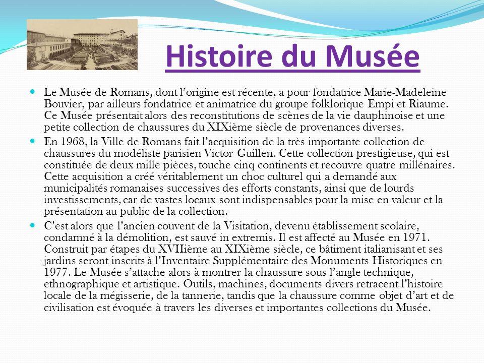 Histoire du Musée Le Musée de Romans, dont lorigine est récente, a pour fondatrice Marie-Madeleine Bouvier, par ailleurs fondatrice et animatrice du g