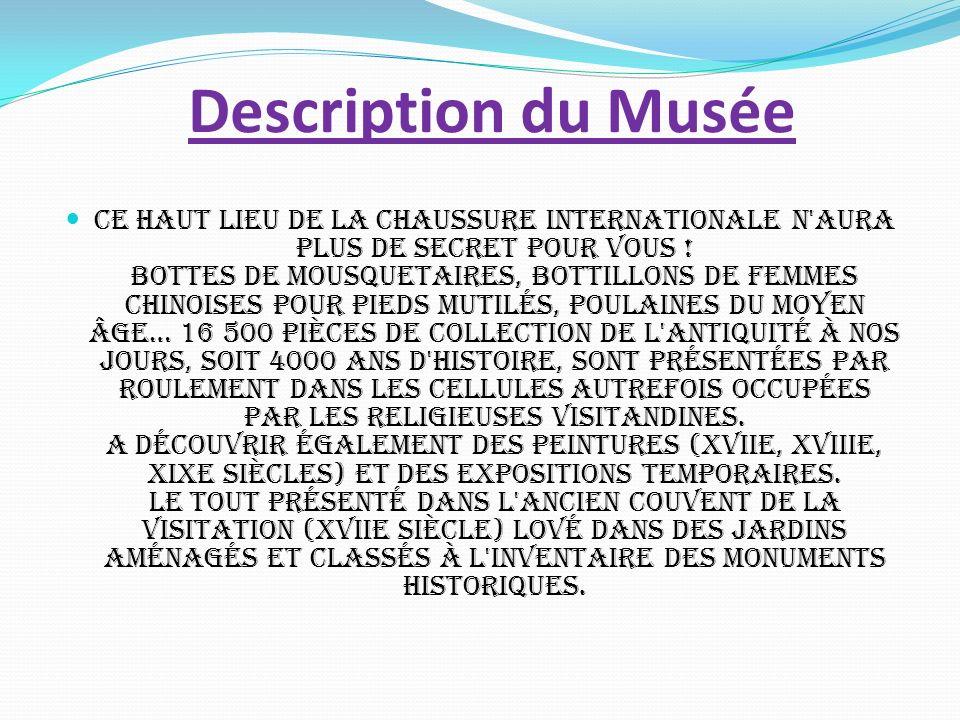 Description du Musée Ce haut lieu de la chaussure internationale n'aura plus de secret pour vous ! Bottes de mousquetaires, bottillons de femmes chino
