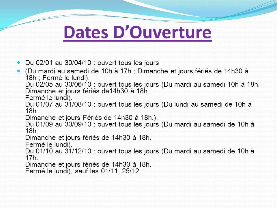 Dates DOuverture Du 02/01 au 30/04/10 : ouvert tous les jours (Du mardi au samedi de 10h à 17h ; Dimanche et jours fériés de 14h30 à 18h ; Fermé le lu