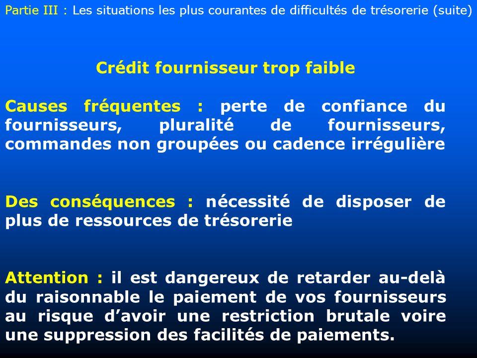 Crédit fournisseur trop faible Causes fréquentes : perte de confiance du fournisseurs, pluralité de fournisseurs, commandes non groupées ou cadence ir