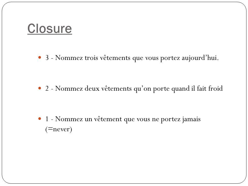 Closure 3 - Nommez trois vêtements que vous portez aujourdhui.