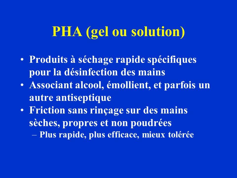 PHA (gel ou solution) Produits à séchage rapide spécifiques pour la désinfection des mains Associant alcool, émollient, et parfois un autre antiseptiq