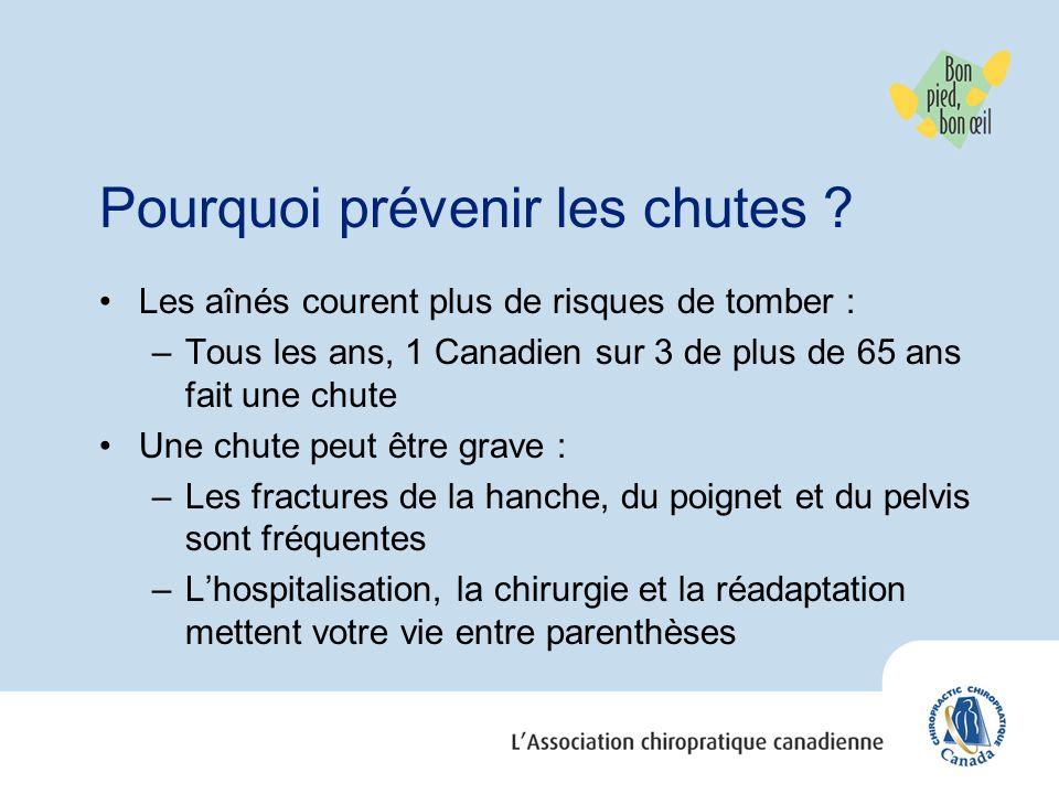 Pourquoi prévenir les chutes ? Les aînés courent plus de risques de tomber : –Tous les ans, 1 Canadien sur 3 de plus de 65 ans fait une chute Une chut