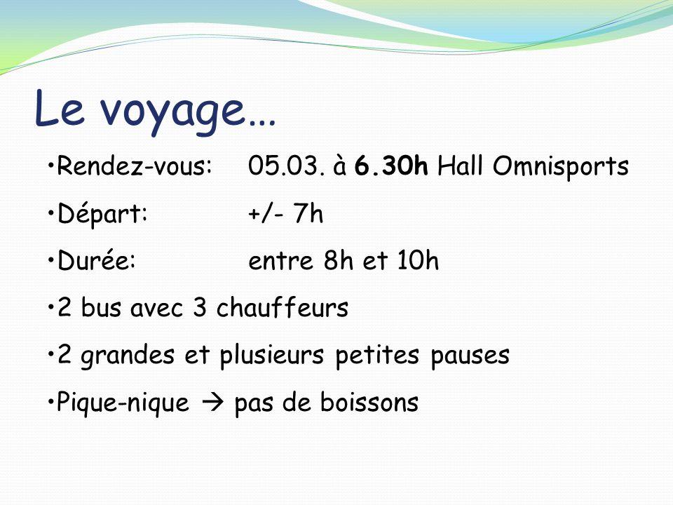 Le voyage… Rendez-vous:05.03. à 6.30h Hall Omnisports Départ: +/- 7h Durée: entre 8h et 10h 2 bus avec 3 chauffeurs 2 grandes et plusieurs petites pau