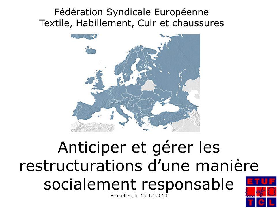 Fédération Syndicale Européenne Textile, Habillement, Cuir et chaussures Anticiper et gérer les restructurations dune manière socialement responsable Bruxelles, le 15-12-2010