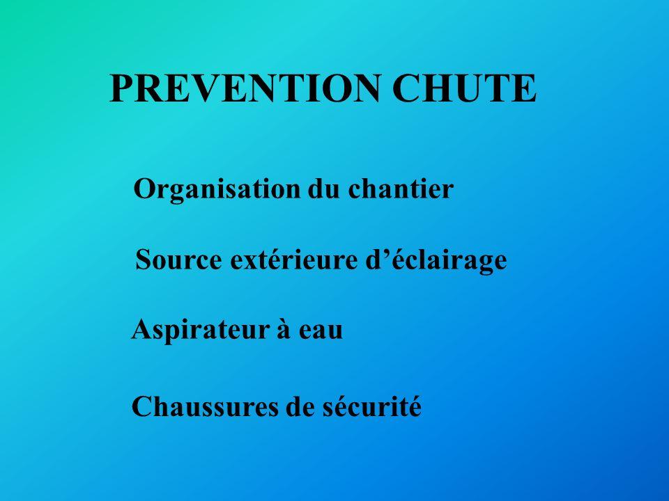 PREVENTION CHUTE Organisation du chantier Source extérieure déclairage Aspirateur à eau Chaussures de sécurité
