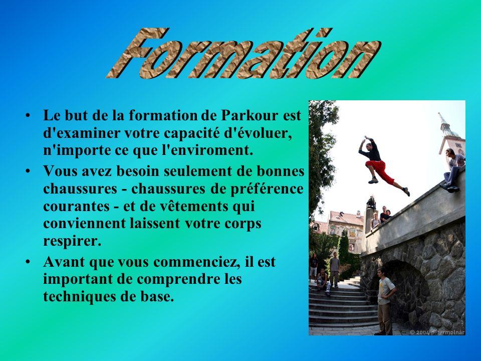 Le but de la formation de Parkour est d'examiner votre capacité d'évoluer, n'importe ce que l'enviroment. Vous avez besoin seulement de bonnes chaussu