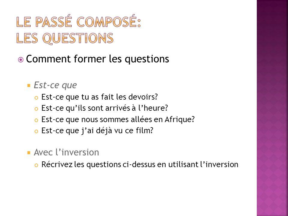 Comment former les questions Est-ce que Est-ce que tu as fait les devoirs? Est-ce quils sont arrivés à lheure? Est-ce que nous sommes allées en Afriqu