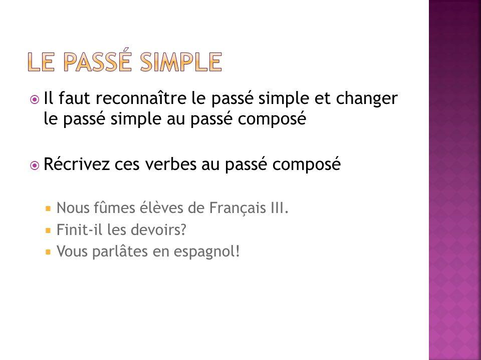 Il faut reconnaître le passé simple et changer le passé simple au passé composé Récrivez ces verbes au passé composé Nous fûmes élèves de Français III