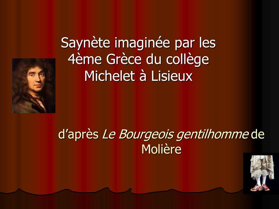 Saynète imaginée par les 4ème Grèce du collège Michelet à Lisieux daprès Le Bourgeois gentilhomme de Molière