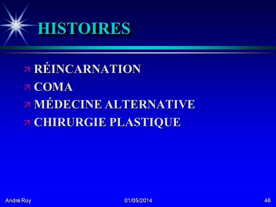André Roy 01/05/201446 HISTOIRESHISTOIRES ä RÉINCARNATION ä COMA ä MÉDECINE ALTERNATIVE ä CHIRURGIE PLASTIQUE