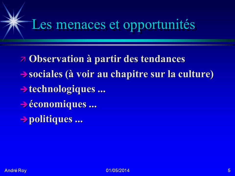 André Roy 01/05/20145 Les menaces et opportunités ä Observation à partir des tendances è sociales (à voir au chapitre sur la culture) è technologiques...
