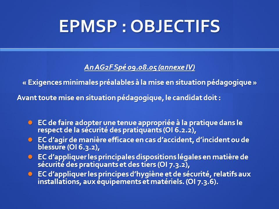 EPMSP : OBJECTIFS An AG2F Spé 09.08.05 (annexe IV) « Exigences minimales préalables à la mise en situation pédagogique » Avant toute mise en situation