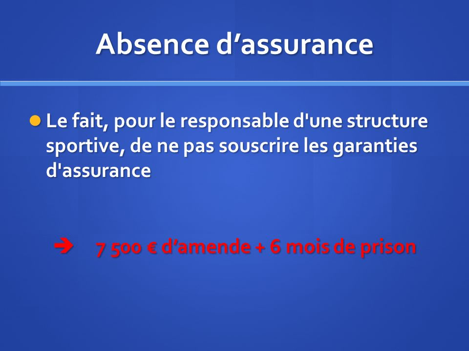 Absence dassurance Le fait, pour le responsable d'une structure sportive, de ne pas souscrire les garanties d'assurance Le fait, pour le responsable d