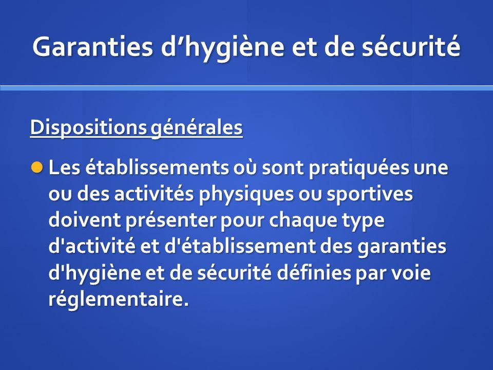 Garanties dhygiène et de sécurité Dispositions générales Les établissements où sont pratiquées une ou des activités physiques ou sportives doivent pré