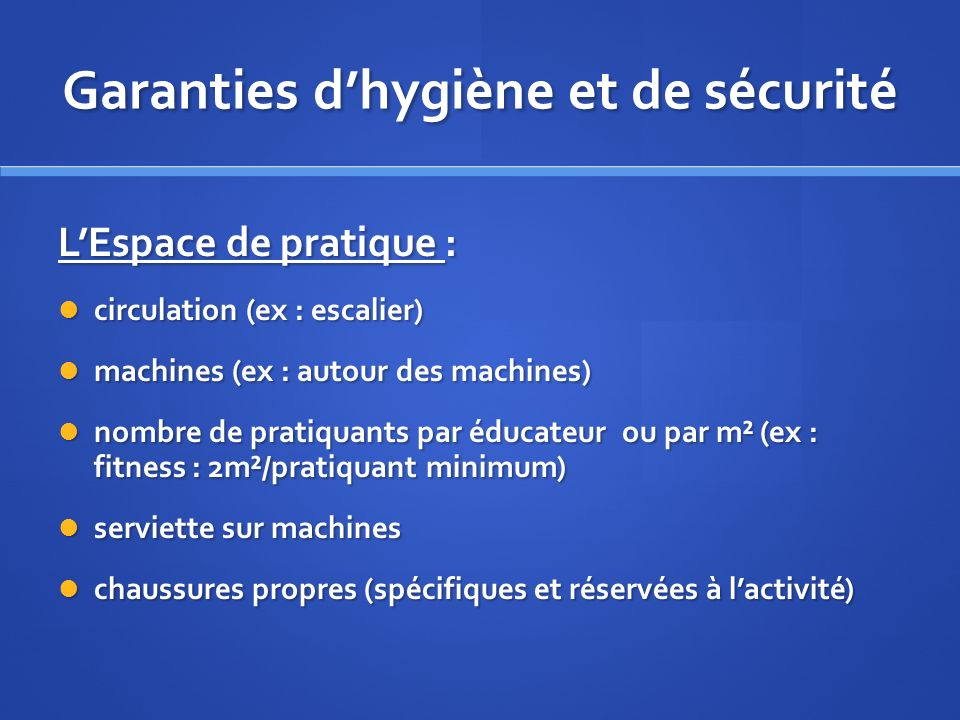 Garanties dhygiène et de sécurité LEspace de pratique : circulation (ex : escalier) circulation (ex : escalier) machines (ex : autour des machines) ma