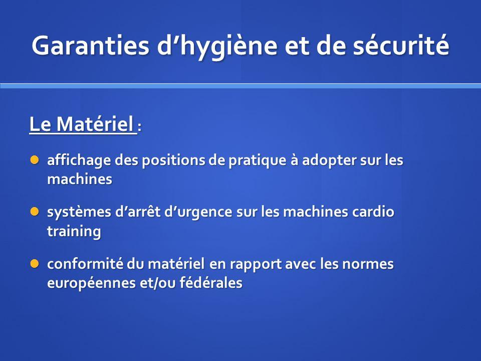 Garanties dhygiène et de sécurité Le Matériel : affichage des positions de pratique à adopter sur les machines affichage des positions de pratique à a