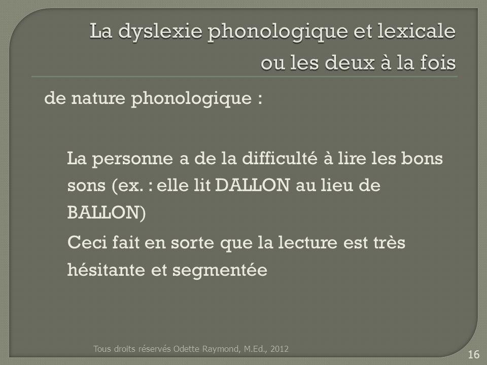 de nature phonologique : La personne a de la difficulté à lire les bons sons (ex.