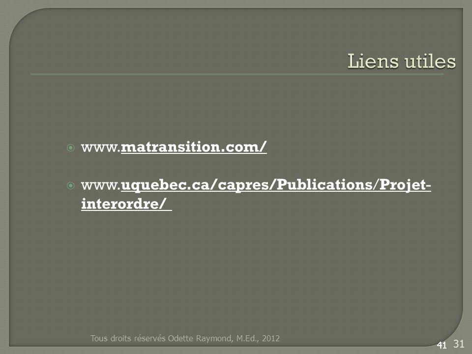 www.matransition.com/ www.uquebec.ca/capres/Publications/Projet- interordre/ 41 Tous droits réservés Odette Raymond, M.Ed., 2012 31