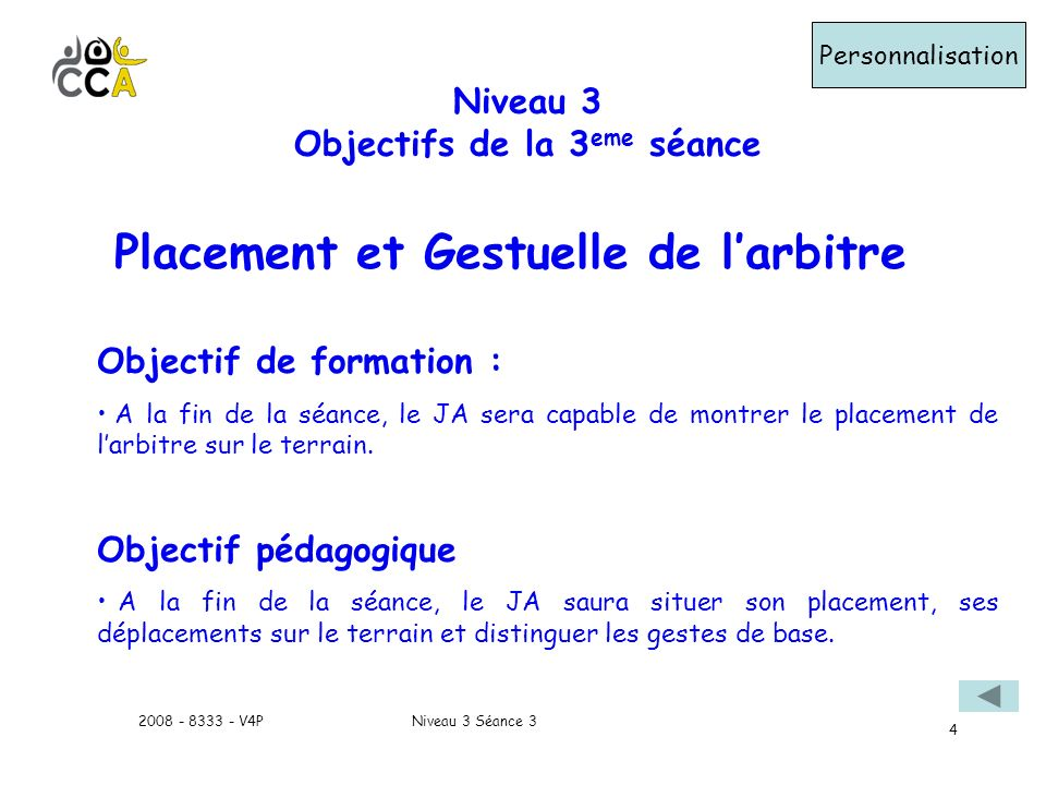 Niveau 3 Séance 32008 - 8333 - V4P 4 Niveau 3 Objectifs de la 3 eme séance Personnalisation Objectif de formation : A la fin de la séance, le JA sera