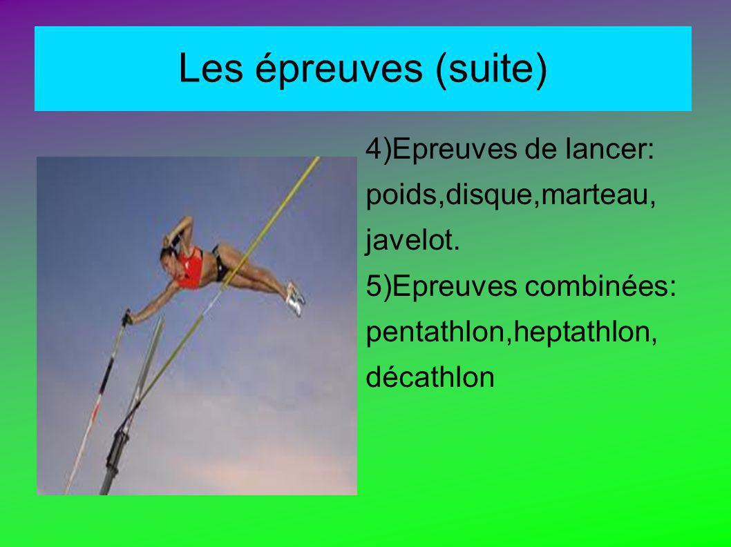 Les épreuves Il existe plusieurs épreuves: 1) Epreuves de saut: la longueur,la hauteur,le triple saut et la perche. 2) Epreuves de courses: sprint dem