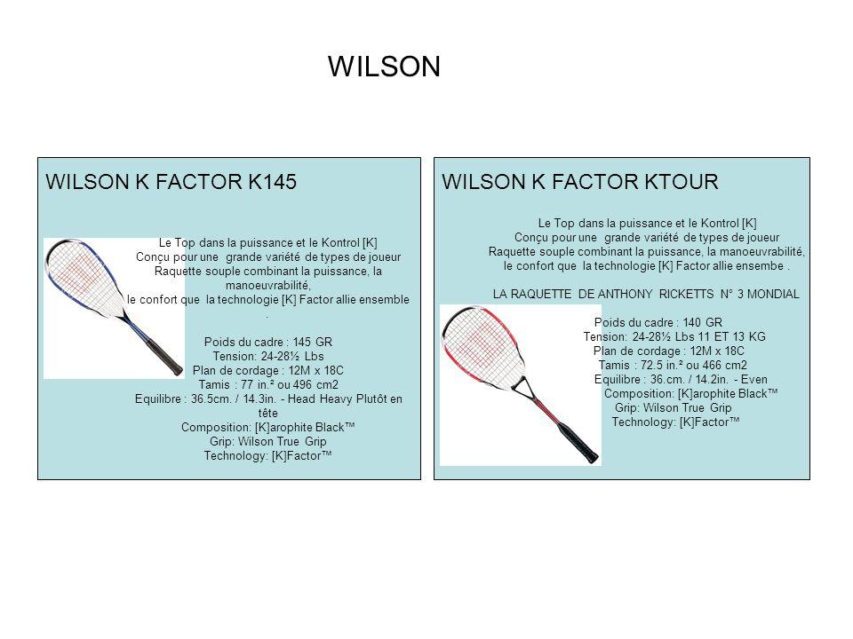 WILSON WILSON K FACTOR K145 Le Top dans la puissance et le Kontrol [K] Conçu pour une grande variété de types de joueur Raquette souple combinant la puissance, la manoeuvrabilité, le confort que la technologie [K] Factor allie ensemble.