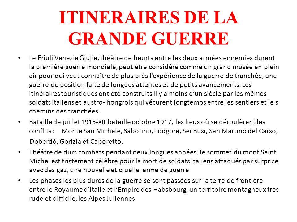 ITINERAIRES DE LA GRANDE GUERRE Le Friuli Venezia Giulia, théâtre de heurts entre les deux armées ennemies durant la première guerre mondiale, peut êt