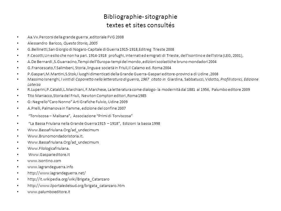 Bibliographie- sitographie textes et sites consultés Aa.Vv.Percorsi della grande guerra,editoriale FVG 2008 Alessandro Baricco, Questa Storia, 2005 G.