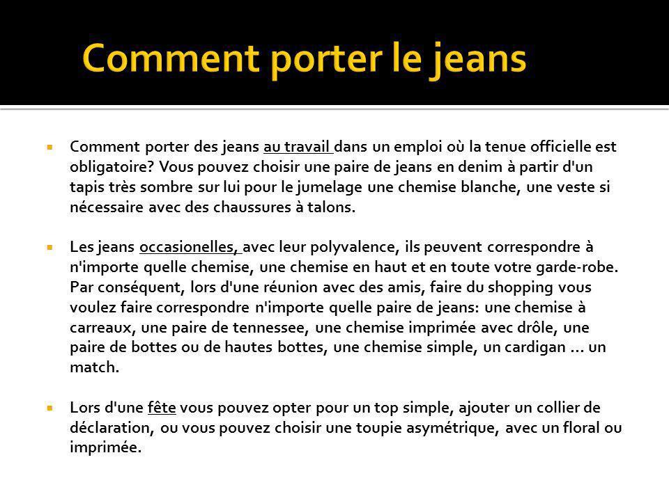 Comment porter des jeans au travail dans un emploi où la tenue officielle est obligatoire.