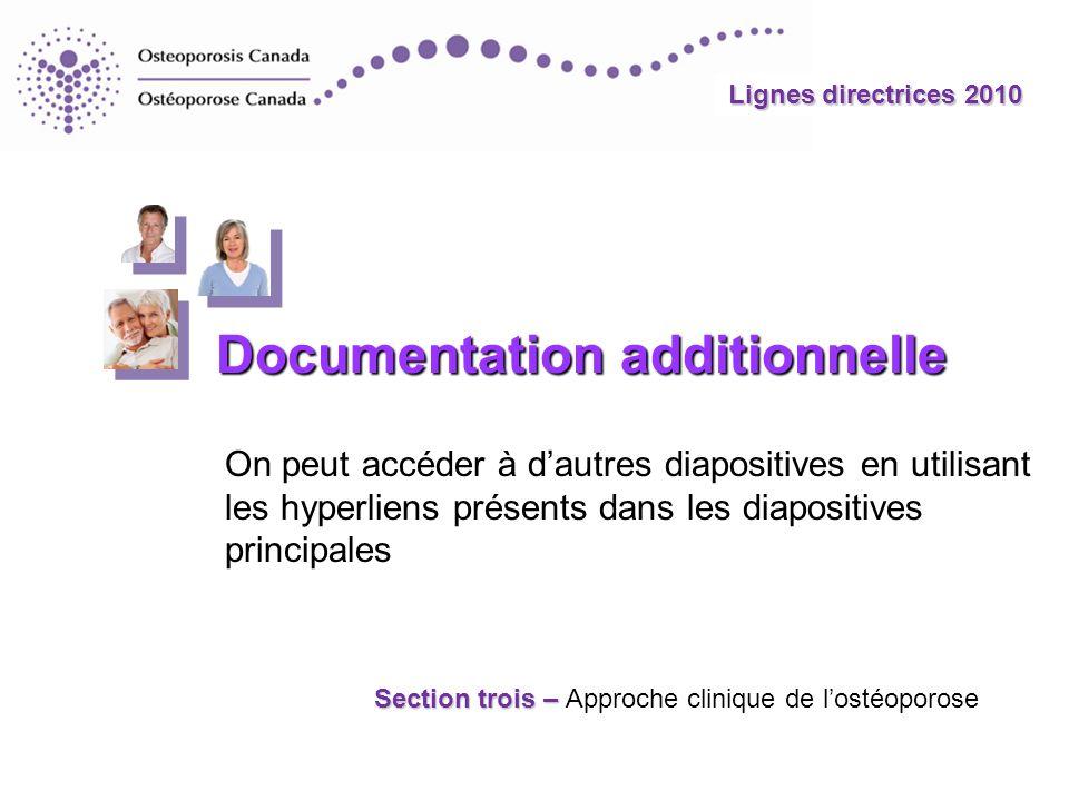 Section trois – Section trois – Approche clinique de lostéoporose Lignes directrices 2010 Documentation additionnelle On peut accéder à dautres diapos