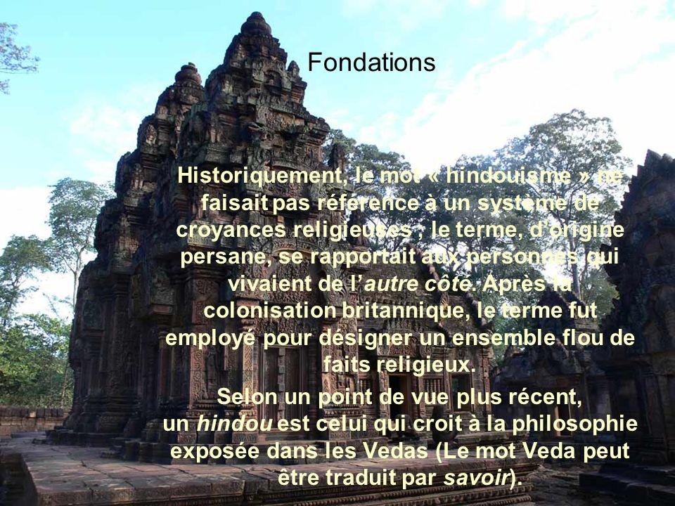 Fondations Historiquement, le mot « hindouisme » ne faisait pas référence à un système de croyances religieuses ; le terme, dorigine persane, se rapportait aux personnes qui vivaient de lautre côté.