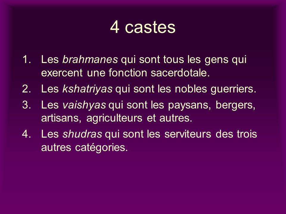 4 castes 1.Les brahmanes qui sont tous les gens qui exercent une fonction sacerdotale.