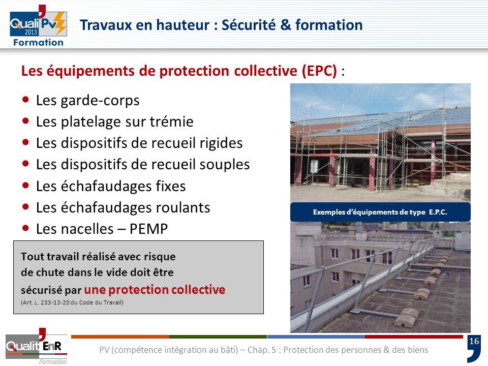 16 Les équipements de protection collective (EPC) : Les garde-corps Les platelage sur trémie Les dispositifs de recueil rigides Les dispositifs de rec
