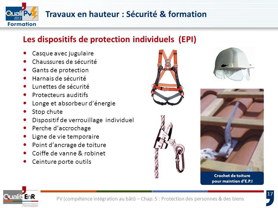 17 Les dispositifs de protection individuels (EPI) Casque avec jugulaire Chaussures de sécurité Gants de protection Harnais de sécurité Lunettes de sé