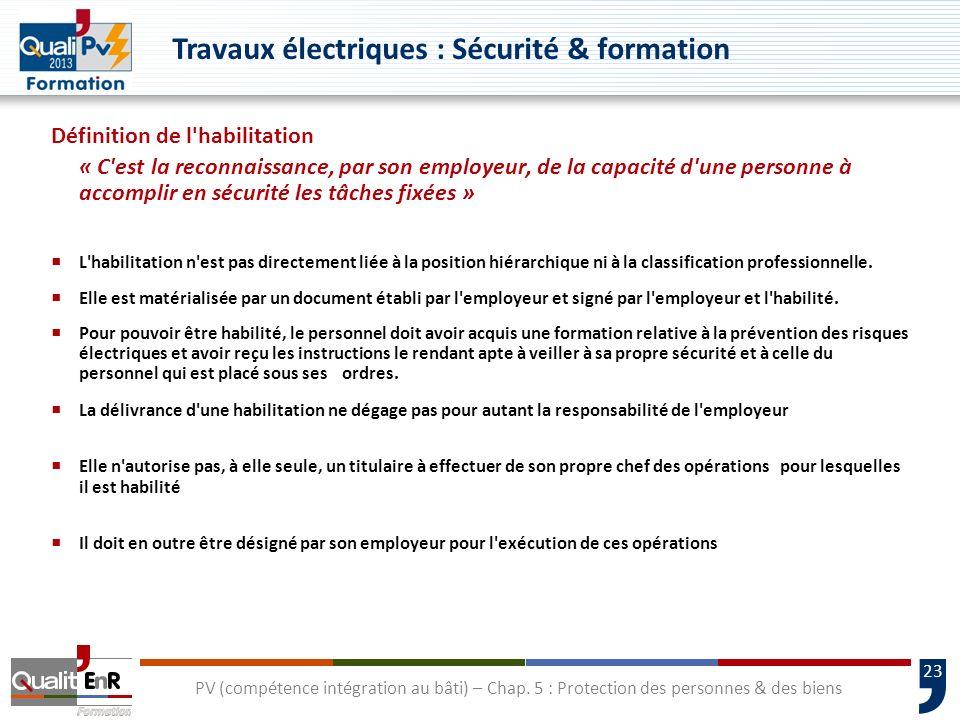 23 Définition de l'habilitation « C'est la reconnaissance, par son employeur, de la capacité d'une personne à accomplir en sécurité les tâches fixées