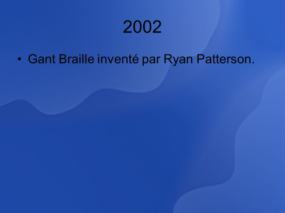 2002 Gant Braille inventé par Ryan Patterson.