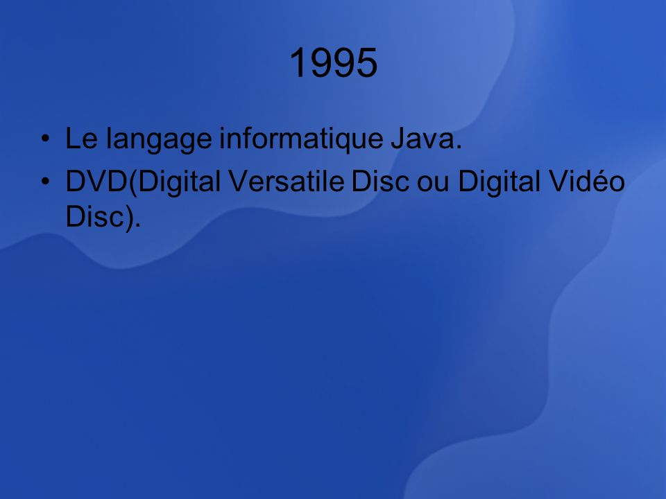 1995 Le langage informatique Java. DVD(Digital Versatile Disc ou Digital Vidéo Disc).