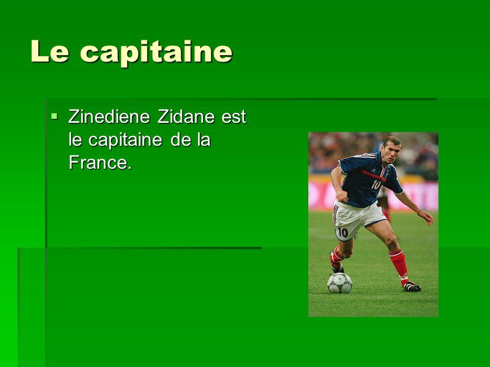 Le capitaine Zinediene Zidane est le capitaine de la France. Zinediene Zidane est le capitaine de la France.