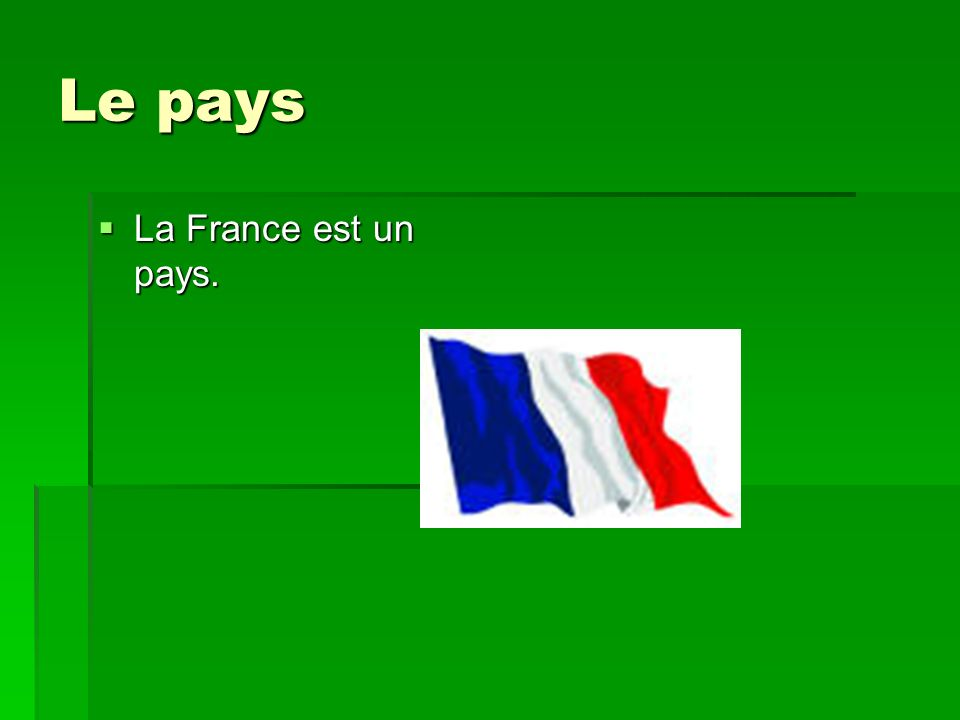Le pays La France est un pays. La France est un pays.