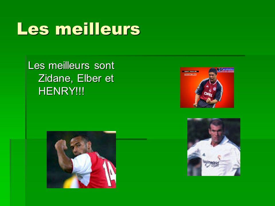 Les meilleurs Les meilleurs sont Zidane, Elber et HENRY!!!